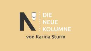 Logo von Die Neue Norm. Rechts steht: Die Neue Kolumne. Unten steht: von Karina Sturm.
