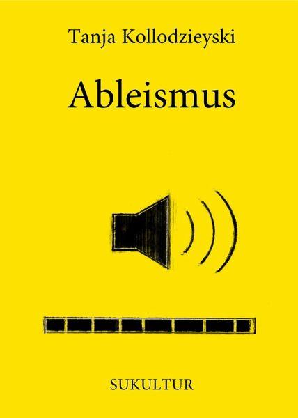 Ein gelbes Buchcover mit schwarzer Schrift. Darauf steht: Abelismus. Von Tanja Kollodzieyski. Abgebildet ist ein Lautsprecher-Symbol.