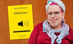 """Foto von Tanja. Sie hat rot-pink gefärbte Haare, trägt eine Brille und ein Kopftuch. Neben ihr ist ein gelbes Buchcover zu sehen mit dem Titel """"Ableismus"""" und einem Lautsprecher-Symbol."""